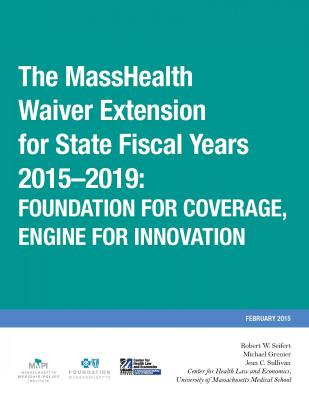 The MassHealth Waiver Extension for State Fiscal Years 2015–2019: Foundation for Coverage, Engine for Innovation