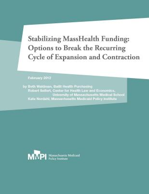 Stabilizing MassHealth Funding: Options to Break the Recurring Cycle of Expansion and Contraction