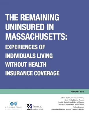 The Remaining Uninsured in Massachusetts: Experiences of Individuals Living without Health Insurance Coverage